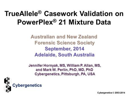 TrueAllele ® Casework Validation on PowerPlex ® 21 Mixture Data Australian and New Zealand Forensic Science Society September, 2014 Adelaide, South Australia.