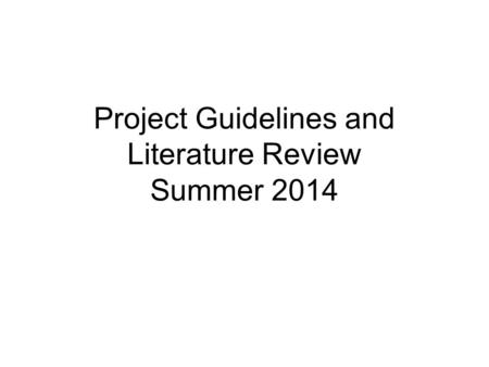 Project Guidelines and Literature Review Summer 2014.