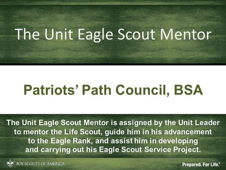 Patriots' Path Council, BSA The Unit Eagle Scout Mentor The Unit Eagle Scout Mentor is assigned by the Unit Leader to mentor the Life Scout, guide him.