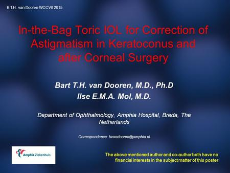 In-the-Bag Toric IOL for Correction of Astigmatism in Keratoconus and after Corneal Surgery Bart T.H. van Dooren, M.D., Ph.D Ilse E.M.A. Mol, M.D. Department.