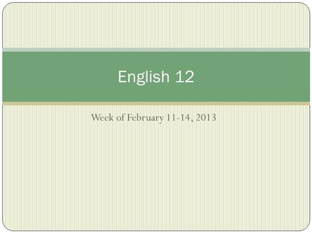 Week of February 11-14, 2013 English 12. Monday, February 2, 2015 Discuss aphorism:A short, usually one or two sentence, statement in which the speaker.