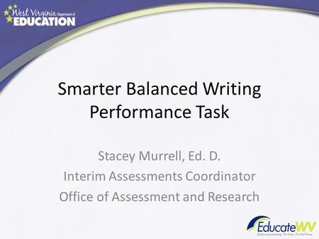 Smarter Balanced Writing Performance Task Stacey Murrell, Ed. D. Interim Assessments Coordinator Office of Assessment and Research.