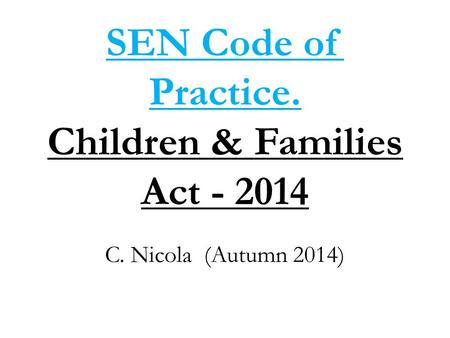 SEN Code of Practice. Children & Families Act