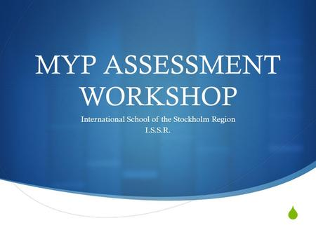 MYP ASSESSMENT WORKSHOP