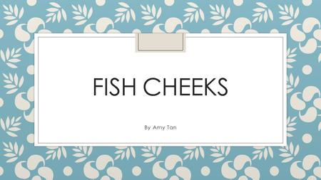 Fish cheeks By Amy Tan.