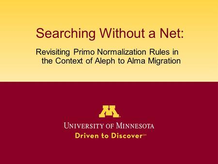 Searching Without a Net: Revisiting Primo Normalization Rules in the Context of Aleph to Alma Migration.