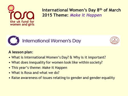 A lesson plan: What is International Women's Day? & Why is it important? What does inequality for women look like within society? This year's theme: Make.