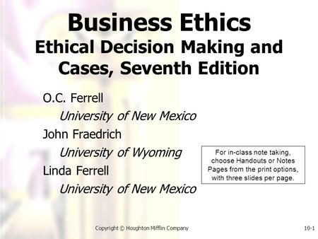 Copyright © Houghton Mifflin Company10-1 O.C. Ferrell University of New Mexico John Fraedrich University of Wyoming Linda Ferrell University of New Mexico.