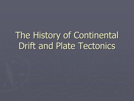 The History of Continental Drift and Plate Tectonics.