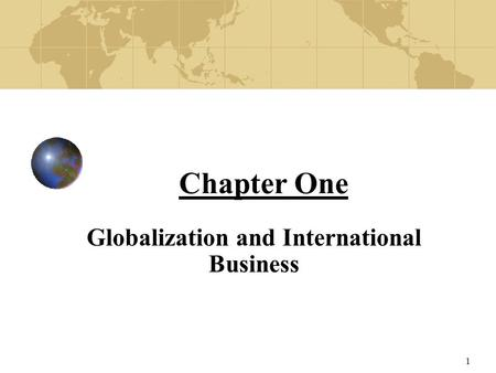 1 Chapter One Globalization and International Business.