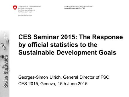 Federal Department of Home Affairs FDHA Federal Statistical Office FSO CES Seminar 2015: The Response by official statistics to the Sustainable Development.