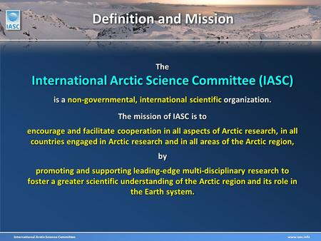 International Arctic Science Committee www.iasc.info Definition and Mission The International Arctic Science Committee (IASC) is a non-governmental, international.