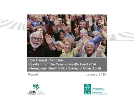 How Canada Compares: Results From The Commonwealth Fund 2014 International Health Policy Survey of Older Adults ReportJanuary 2015.