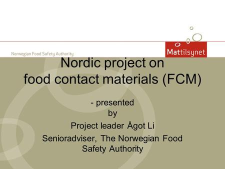 Nordic project on food contact materials (FCM) - presented by Project leader Ågot Li Senioradviser, The Norwegian Food Safety Authority.