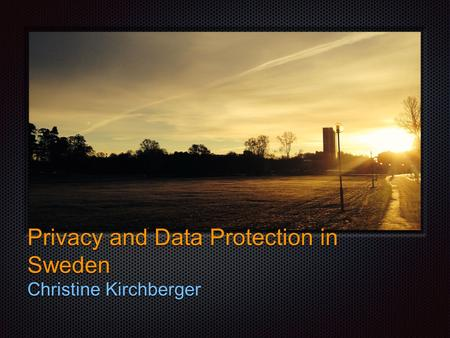 Text Privacy and Data Protection in Sweden Christine Kirchberger.
