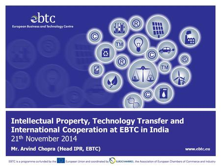 Promoting European clean technologies in India & tackling climate change www.ebtc.eu | 1 Intellectual Property, Technology Transfer and International Cooperation.