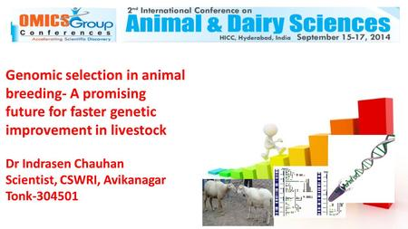 Genomic selection in animal breeding- A promising future for faster genetic improvement in livestock Dr Indrasen Chauhan Scientist, CSWRI, Avikanagar Tonk-304501.