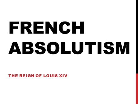 FRENCH ABSOLUTISM THE REIGN OF LOUIS XIV. RELIGIOUS TURMOIL IN FRANCE 1562-1598 Catholics and Huguenots (French Protestants) fought 8 religious wars;