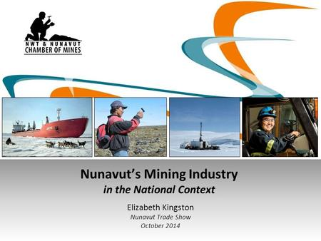 Nunavut's Mining Industry in the National Context Elizabeth Kingston Nunavut Trade Show October 2014.