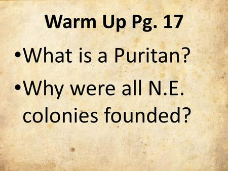 Warm Up Pg. 17 What is a Puritan? Why were all N.E. colonies founded?