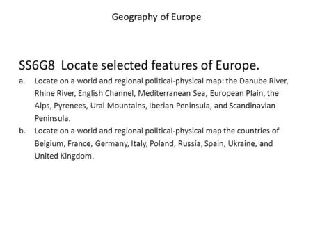 SS6G8 Locate selected features of Europe.