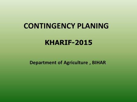 CONTINGENCY PLANING Department of Agriculture, BIHAR, KHARIF-2015.