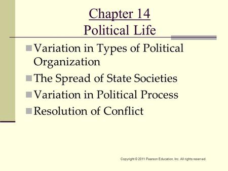 Copyright © 2011 Pearson Education, Inc. All rights reserved. Chapter 14 Political Life Variation in Types of Political Organization The Spread of State.
