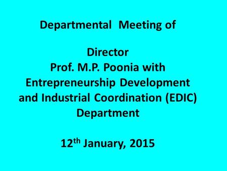 Departmental Meeting of Director Prof. M.P. Poonia with Entrepreneurship Development and Industrial Coordination (EDIC) Department 12 th January, 2015.