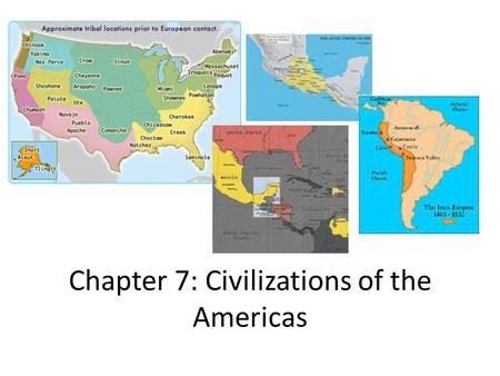 Chapter 7: Civilizations of the Americas. Section 1: Civilizations of Middle America Geography: The Americas – 30,000 years ago, small family groups of.