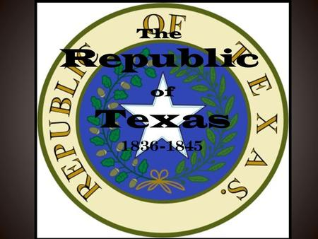The Republic of Texas 1836-1845 Republic of Texas: approximately 376, 163 sq. miles Texas today: approximately 268, 601 sq. miles.