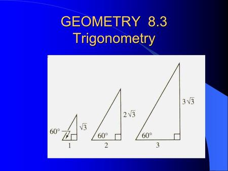 GEOMETRY 8.3 Trigonometry SIMILAR Triangles have the same RATIOS of SIDES.