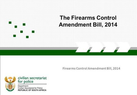 CIVILIAN SECRETARIAT FOR POLICE Firearms Control Amendment Bill, 2014 The Firearms Control Amendment Bill, 2014.