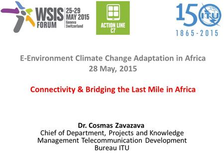 E-Environment Climate Change Adaptation in Africa 28 May, 2015 Connectivity & Bridging the Last Mile in Africa I was asked to talk about challenges and.