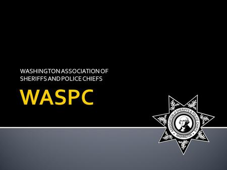 WASHINGTON ASSOCIATION OF SHERIFFS AND POLICE CHIEFS.