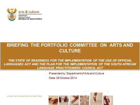 BRIEFING THE PORTFOLIO COMMITTEE ON ARTS AND CULTURE THE STATE OF READINESS FOR THE IMPLEMENTATION OF THE USE OF OFFICIAL LANGUAGES ACT AND THE PLAN FOR.
