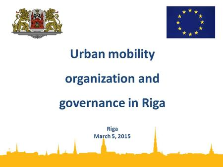 Urban mobility organization and governance in Riga Riga March 5, 2015.