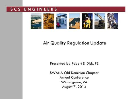 Air Quality Regulation Update Presented by Robert E. Dick, PE SWANA Old Dominion Chapter Annual Conference Wintergreen, VA August 7, 2014.