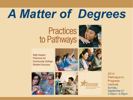A Matter of Degrees 2014 Pathways to Progress Institute Sunday, September 21 3:30pm - 4:30pm.