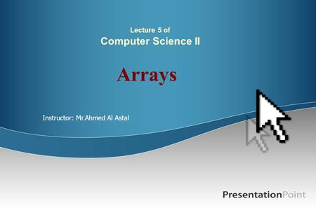 Lecture 5 of Computer Science II Arrays Instructor: Mr.Ahmed Al Astal.