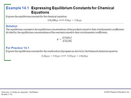 © 2014 Pearson Education, Inc. Chemistry: A Molecular Approach, 3rd Edition Nivaldo J. Tro Solution The equilibrium constant is the equilibrium concentrations.