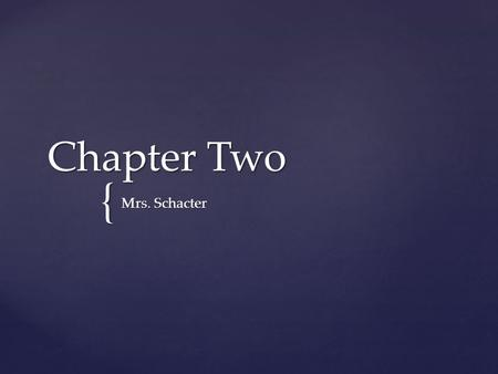 { Chapter Two Mrs. Schacter. Identify the foreshadowing in Chapter 2.