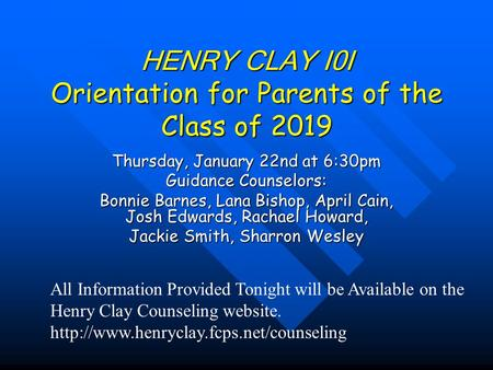 HENRY CLAY I0I Orientation for Parents of the Class of 2019 Thursday, January 22nd at 6:30pm Guidance Counselors: Bonnie Barnes, Lana Bishop, April Cain,