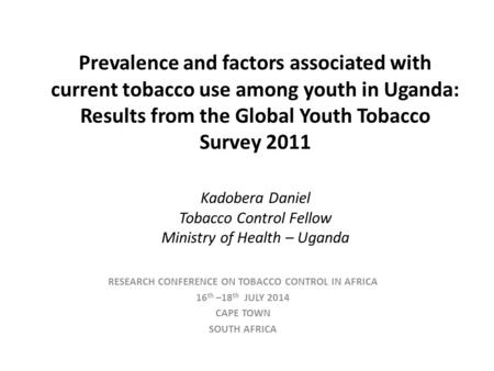 Prevalence and factors associated with current tobacco use among youth in Uganda: Results from the Global Youth Tobacco Survey 2011 Kadobera Daniel Tobacco.