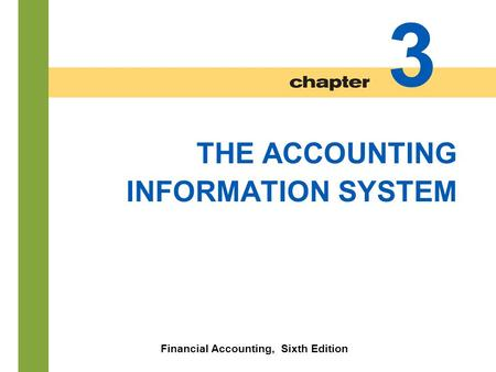 3-1 THE ACCOUNTING INFORMATION SYSTEM Financial Accounting, Sixth Edition 3.