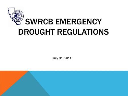 SWRCB EMERGENCY DROUGHT REGULATIONS July 31, 2014.
