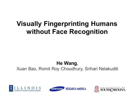 He Wang, Xuan Bao, Romit Roy Choudhury, Srihari Nelakuditi Visually Fingerprinting Humans without Face Recognition.