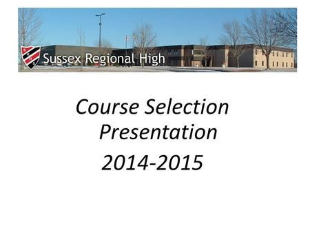 Course Selection Presentation 2014-2015. Course Selection Forms Planning Sheet Grade 10 Summary of Credits grade 11.