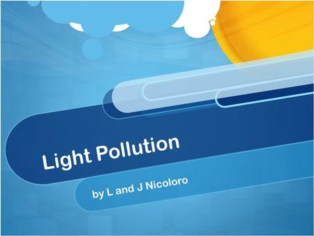 Light Pollution by L and J Nicoloro. What is light pollution? Excessive, misdirected, or obtrusive (usually outdoor) light. Brightening of the night sky.