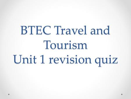 BTEC Travel and Tourism Unit 1 revision quiz