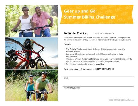 Activity Tracker This summer is almost here and its time to Gear UP and Go for a bike ride. Challenge yourself this summer to stay active and try new ways.